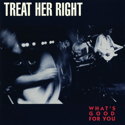 What's Good for You - Treat Her Right