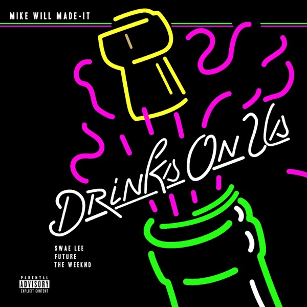 Drinks On Us (feat. The Weeknd, Swae Lee & Future) - Single - Mike WiLL Made-It
