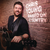 Raised on Country - Chris Young