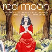 Red Moon: Goddess Teachings & Meditations for Female Spiritual Awakening