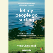 Let My People Go Surfing: The Education of a Reluctant Businessman--Including 10 More Years of Business Unusual (Unabridged)