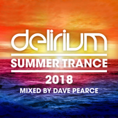 Delirium - Summer Trance 2018 (Mixed By Dave Pearce)