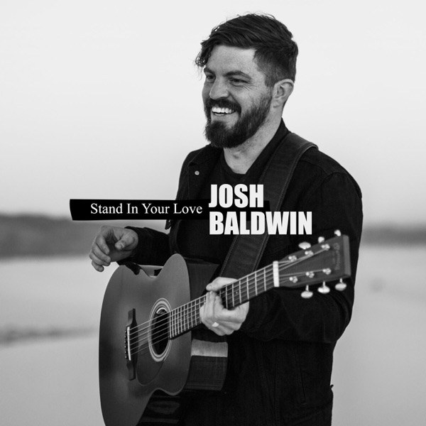 Josh Baldwin - Stand In Your Love