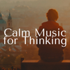 Calm Music for Thinking - Deep Relaxation Songs - Henry Essential & Relaxation Music