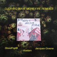 Big Wave More Fire (Remixes) Mp3 Download