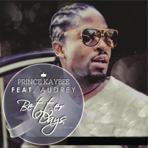 Prince Kaybee - Better Days feat. Audrey