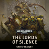 Chris Wraight - The Lords Of Silence: Warhammer 40,000 (Unabridged)  artwork