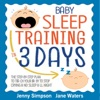 Baby Sleep Training In 3 Days: The Step-By-Step Plan to Teach Your Baby to Stop Crying and Sleep All Night - Easy and Effortlessly (Unabridged)