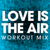 Love Is In the Air (Workout Remix)