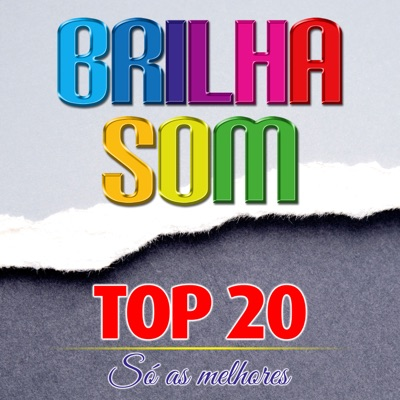 Top 20 - Só As Melhores - Brilha Som