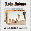 Lola Indigo, Joey Montana & Charly Black - Ya No Quiero Ná (RMX) portada