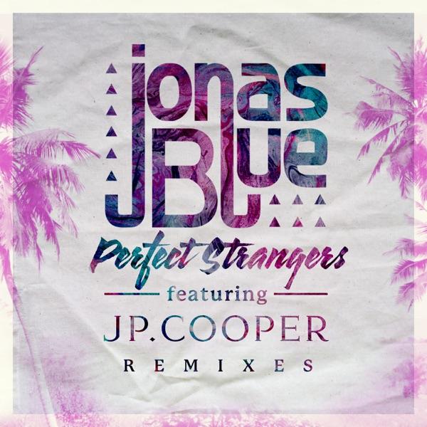 Jonas Blue Feat. Jp Cooper - Perfect Strangers (Club Mix)