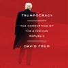 David Frum - Trumpocracy: The Corruption of the American Republic (Unabridged) artwork