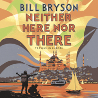 Bill Bryson - Neither Here, Nor There (Abridged) artwork