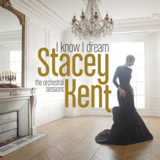 I Know I Dream: The Orchestral Sessions (Deluxe Version) – Stacey Kent