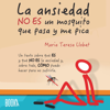 Maria Teresa Llobet Turallas - La ansiedad no es un mosquito que pasa y me pica [Anxiety Is Not a Passing Mosquito That Itches] (Unabridged) portada