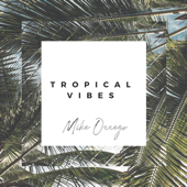 Tropical Vibes - Mike Orrego