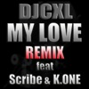 My Love (feat. J.Williams, K.One & Scribe) [Remix] - Single, DJCXL
