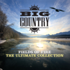 Big Country - Fields of Fire - The Ultimate Collection artwork