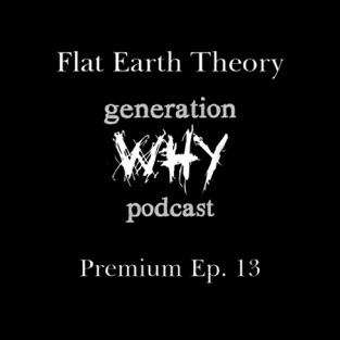 Flat Earth Theory – The Generation Why Podcast