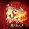 Fire & Blood: 300 Years Before A Game of Thrones (A Targaryen History) (Unabridged) - George R.R. Martin