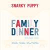 Family Dinner Vol. 1 - Snarky Puppy