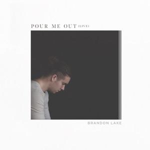 Brandon Lake - Pour Me Out