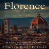 Charles River Editors - Florence: The History and Legacy of the Birthplace of the Renaissance (Unabridged) artwork