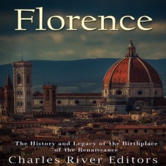 Florence: The History and Legacy of the Birthplace of the Renaissance (Unabridged)