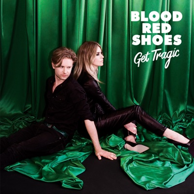 Get Tragic - Blood Red Shoes