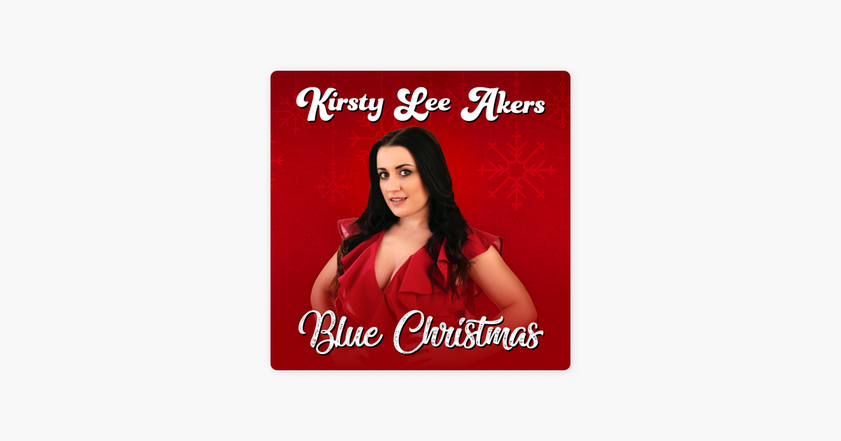 Blue Christmas - Single by Kirsty Lee Akers on Apple Music