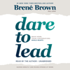 Dare to Lead: Brave Work. Tough Conversations. Whole Hearts. (Unabridged) - Brené Brown