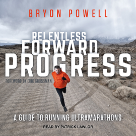 Relentless Forward Progress: A Guide to Running Ultramarathons (Unabridged) audiobook