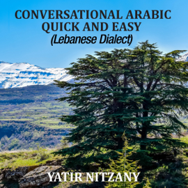 Conversational Arabic Quick and Easy: The Most Advanced Revolutionary Technique to Learn Lebanese Arabic Dialect! (Unabridged) audiobook