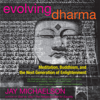 Jay Michaelson - Evolving Dharma: Meditation, Buddhism, and the Next Generation of Enlightenment (Unabridged) artwork