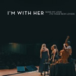 I'm With Her - Send My Love (To Your New Lover) [feat. Paul Kowert]