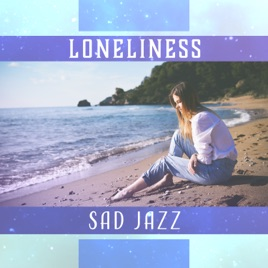 ‎Loneliness – Sad Jazz: Slow Thoughts, Blue Room, Depression Zone, Calm  Lounge, Sentimental Mood by Sad Music Zone