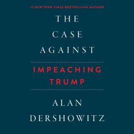 The Case Against Impeaching Trump (Unabridged) audiobook