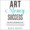 Maria Brophy - Art Money Success: Finally Make Money Doing What You Love: A Complete and Easy-to-Follow System for the Artist Who Wasn't Born with a Business Mind (Unabridged)  artwork