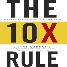 The 10X Rule: The Only Difference Between Success and Failure - Grant Cardone MP3 Download