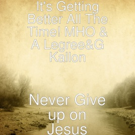 Is It Time To Give Up On Single >> Never Give Up On Jesus Feat Gershon Kallon A Legree Single By