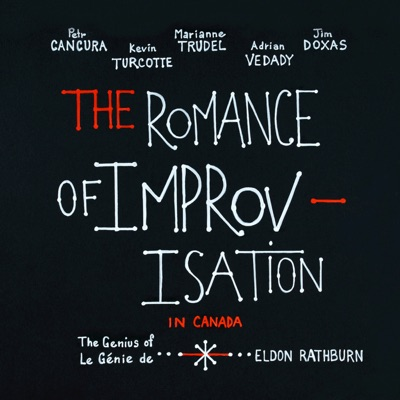The Romance of Improvisation in Canada: The Genius of Eldon Rathburn