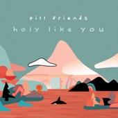 Pill Friends - Holy Like You