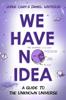 Jorge Cham & Daniel Whiteson - We Have No Idea: A Guide to the Unknown Universe (Unabridged) artwork