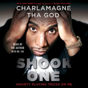 Shook One: Anxiety Playing Tricks on Me  (Unabridged) - Charlamagne Tha God audiobook, mp3