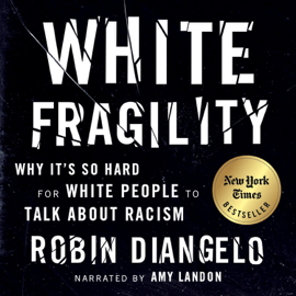 White Fragility: Why It's So Hard for White People to Talk About Racism (Unabridged) audiobook