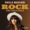 Rock and resilienza: Come la musica insegna a stare al mondo - Paola Maugeri
