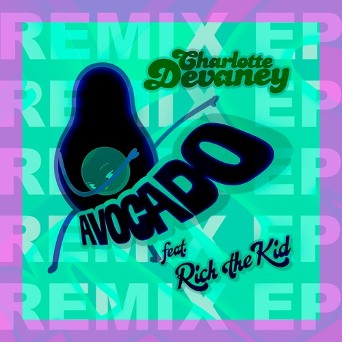 Charlotte Devaney & Rich The Kid - Avocado (Remixes)