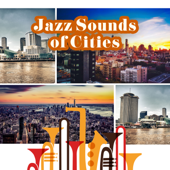 Jazz Sounds of Cities: Best Collection of All Jazz Rhythms, Dixieland, Smooth, Gospel, Bossa, Vintage, Chill