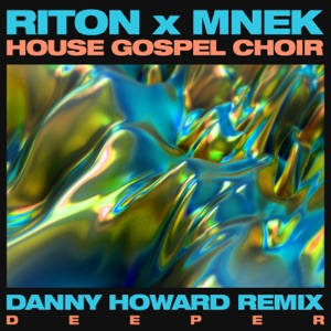 Riton, MNEK & The House Gospel Choir - Deeper